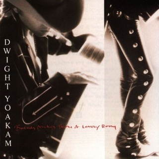 23. 1988 Dwight Yoakam - Buenas Noches From A Lonely Room.jpg