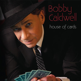 House of Cards - Bobby Caldwell_w320.jpg